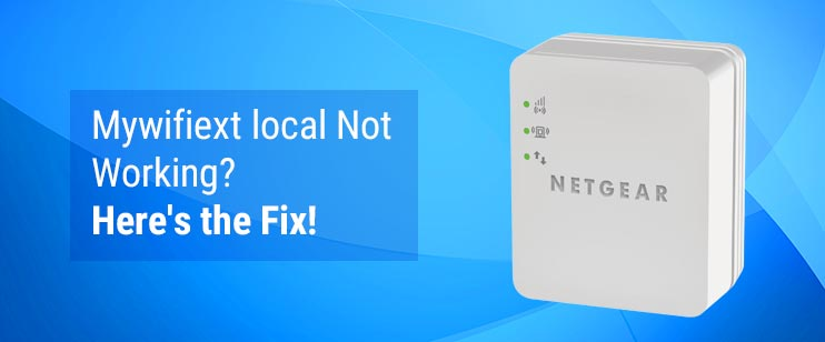 Mywifiext local Not Working? Here's the Fix!